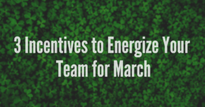 Incentivize Your Team for March